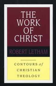 The Work of Christ: Contours of Christian Theology