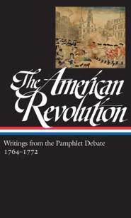 The American Revolution: Writings from the Pamphlet Debate,1764 - 1772