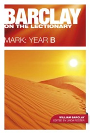 Barclay on the Lectionary: Mark, Year B  -     Edited By: Linda Foster     By: William Barclay