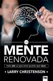 La Mente renovada: Para ser lo que Dios quiere que seas, The Renewed Mind: To Be What God Wants You to Be  -     By: Larry Christenson