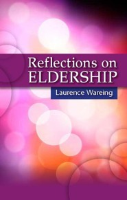 Reflections on Eldership: Reflections from Practising Elders  -     By: Laurence Wareing