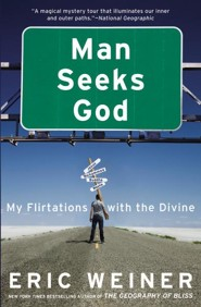 Man Seeks God: My Flirtations with the Divine  -     By: Eric Weiner