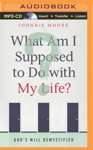 What Am I Supposed to Do with My Life?: God's Will Demystified - unabridged audiobook on MP3-CD  -     By: Johnnie Moore
