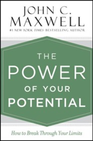 Power of Your Potential: How to Break Through Your Limits