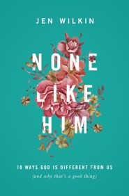 None Like Him: 10 Ways God Is Different from Us (and Why That's a Good Thing)  -     By: Jen Wilkin