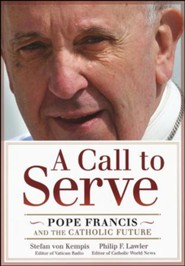 A Call To Serve: Pope Francis And The Catholic Future  (The Pope Francis Resource Library)