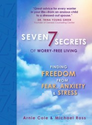 Seven Secrets of Worry-free Living: Finding Freedom from Fear, Anxiety, and Stress