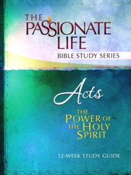 Acts: The Power of the Holy Spirit--The Passionate Life  Bible Study Series