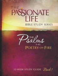 Psalms: Poetry on Fire - Book One, The Passionate Life Bible Study Series