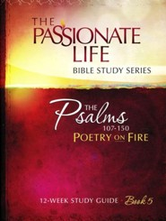 Psalms: Poetry on Fire - Book Five, The Passionate Life Bible Study Series