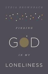 Finding God in My Loneliness  -     By: Lydia Brownback