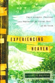 Experiencing Heaven: True Stories, Prayers, and Promises for Every Day of the Year