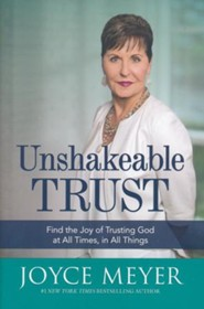 Unshakeable Trust: Find the Joy in Trusting God at All Times, in All Things
