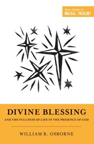 Divine Blessing and the Fullness of Life in the Presence of God: A Biblical Theology of Divine Blessings