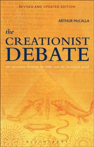 The Creationist Debate: The Encounter Between the Bible and the Historical Mind, Second Edition  -     By: Arthur McCalla