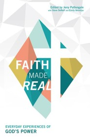 Faith Made Real: Everyday Experiences of God's Power  -     Edited By: Steve DeNeff