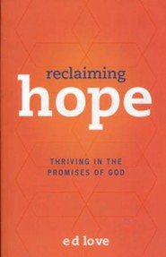Reclaiming Hope: Living in the Promises of God  -     By: Ed Love