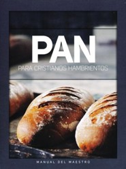 Pan para cristianos hambrientos, manual del maestro  (Bread for Hungry Christians, Teacher's Manual)