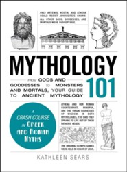 Mythology 101: From Gods and Goddesses to Monsters and Mortals, Your Guide to Ancient Mythology  -     By: Kathleen Sears