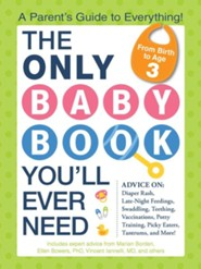 The Only Baby Book You'll Ever Need: A Parent's Guide to Everything!  -     By: Marian Borden, Ellen Bowers, Vincent Iannelli
