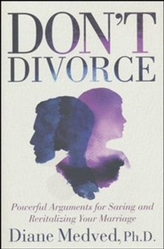 Don't Divorce: Why Your Marriage is Worth Saving