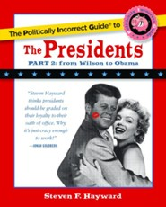 The Politically Incorrect Guide to the Presidents: Part 2 From Wilson to Obama  -     By: Steven F. Hayward