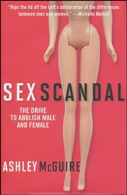 Scandal of the Sexes: The Frightening Consequences of the Denial of Difference  -     By: Ashley McGuire