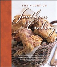 The Glory of Southern Cooking: Recipes for the Best Beer-Battered Fried Chicken, Cracklin' Biscuits, Carolina Pulled Pork, Fried Okra, Kentucky Cheese  -     By: James Villas