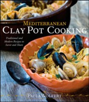 Mediterranean Clay Pot Cooking: Traditional and Modern Recipes to Savor and Share  -     By: Paula Wolfert