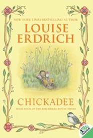 Chickadee  -     By: Louise Erdrich     Illustrated By: Louise Erdrich