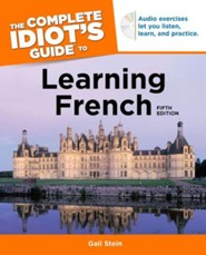 The Complete Idiot's Guide to Learning French, 5th Edition  -     By: Gail Stein