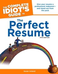 The Complete Idiot's Guide to the Perfect Resume, 5th Edition  -     By: Susan Ireland