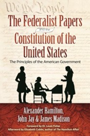 The Federalist Papers and the Constitution of the United States: The Principles of the American Government  -     By: Alexander Hamilton, James Madison, John Jay