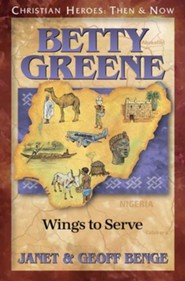Christian Heroes: Then & Now--Betty Greene, Wings To Serve