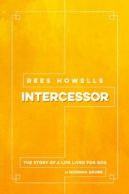 Rees Howells, Intercessor: The Story of a Life Lived  for God
