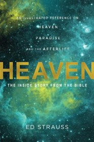 Heaven: The Inside Story from the Bible: An Illustrated Reference on Heaven, Paradise, and the Afterlife