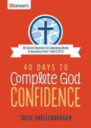 40 Days to Complete God Confidence: 40 Stories Illustrate the Liberating Words of Assurance from 1 John 5:13-15  -     By: Susie Shellenberger