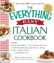 The Everything Easy Italian Cookbook: Includes Oregano-Almond Pesto, Classic Chicken Parmesan, Grilled Portobello Mozzarella Polenta, Shrimp Scampi, Anisette Cookies...and Hundreds More!