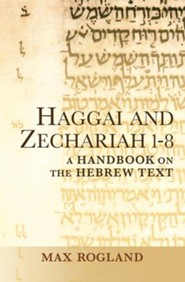 Haggai and Zechariah 1-8: A Handbook on the Hebrew Text