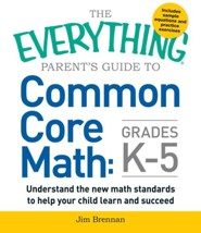 The Everything Parent's Guide To Common Core Math Grades K-5  -     By: Jim Brennan