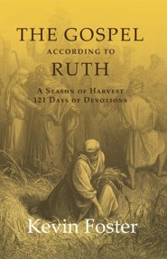 The Gospel According to Ruth  -     By: Kevin Foster