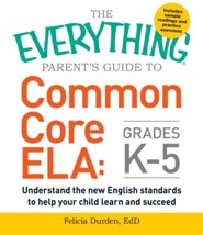 The Everything Parent's Guide To Common Core ELA Grades K-5  -     By: Felicia Durden Ed.D.
