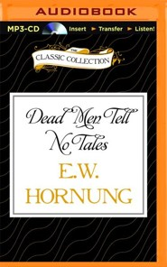 Dead Men Tell No Tales - Unabridged audio book on MP3-CD  -     Narrated By: Jim Roberts     By: E.W. Hornung