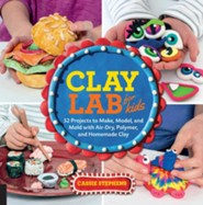 Clay Lab for Kids: 52 Projects to Make, Model, and Mold With Air-Dry, Polymer, and Homemade Clay