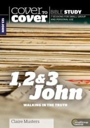 1, 2 & 3 John: Walking in the Truth, Cover to Cover Bible Study Guides