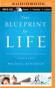 Your Blueprint for Life: How to Align Your Passion, Gifts, and Calling with Eternity in Mind - unabridged audio book on MP3-CD  -     By: Michael Kendrick