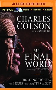 My Final Word: Holding Tight to the Issues that Matter Most - unabridged audio book on MP3-CD  -     By: Charles Colson