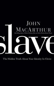 Slave: The Hidden Truth About Your Identity in Christ - unabridged audio book on CD  -     Narrated By: John MacArthur     By: John MacArthur