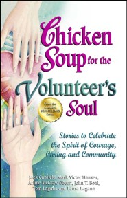 Chicken Soup for the Volunteer's Soul: Stories to Celebrate the Spirit of Courage, Caring and Community  -     By: Jack Canfield, Mark Victor Hansen