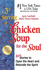 A 3rd Serving of Chicken Soup for the Soul: 101 More Stories to Open the Heart and Rekindle the Spirit  -     By: Jack Canfield, Mark Victor Hansen